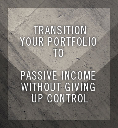 Transition Your Portfolio To Passive Income